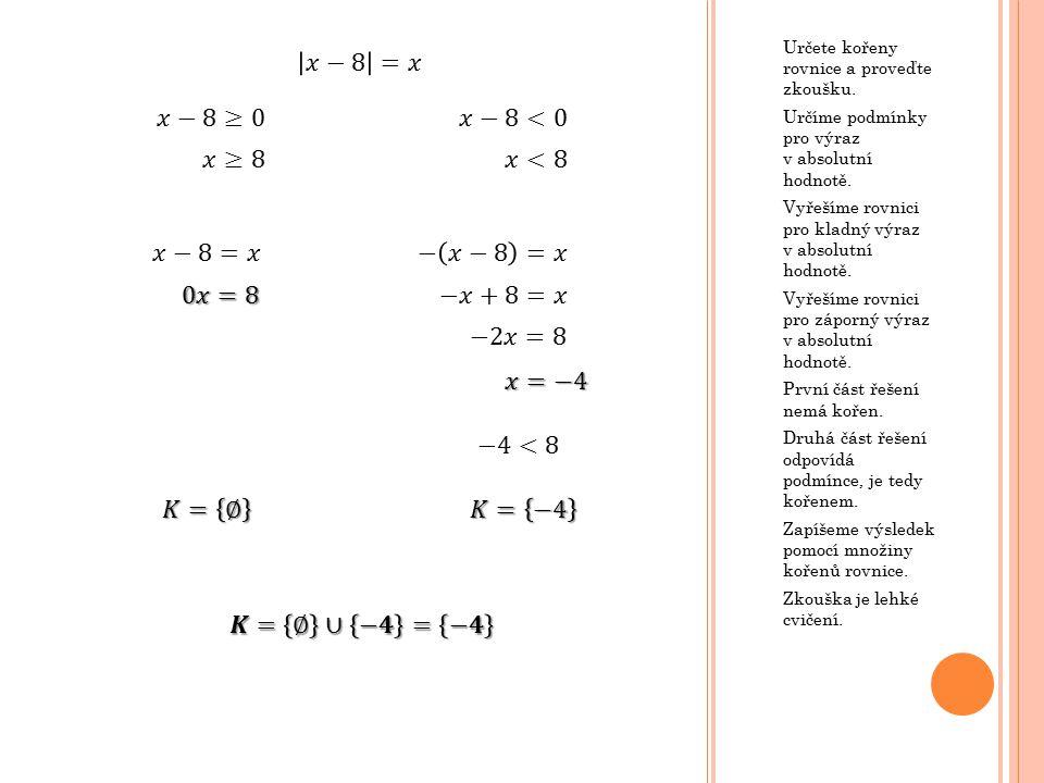 Určete kořeny rovnice a proveďte zkoušku. Určíme podmínky pro výraz v absolutní hodnotě. Vyřešíme rovnici pro kladný výraz v absolutní hodnotě. Vyřeší