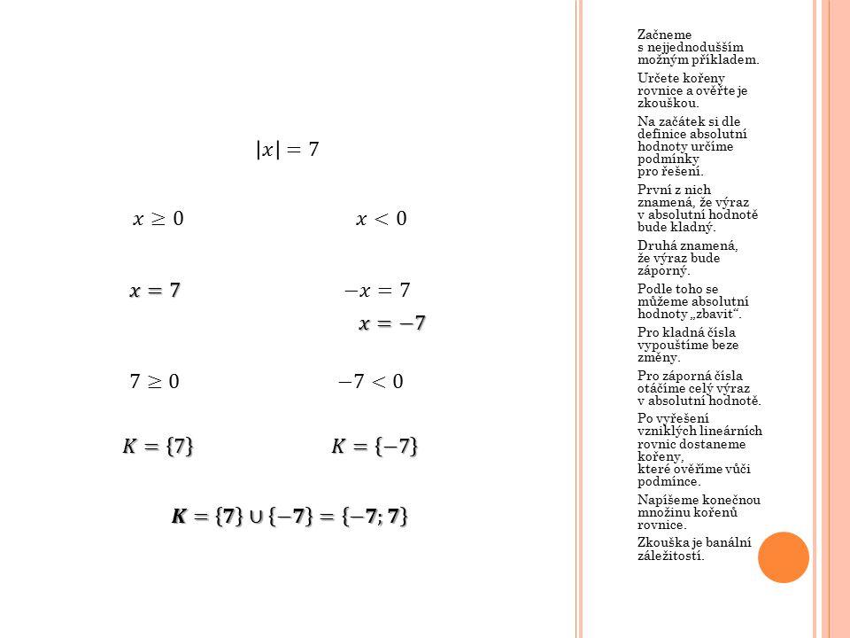 Začneme s nejjednodušším možným příkladem. Určete kořeny rovnice a ověřte je zkouškou. Na začátek si dle definice absolutní hodnoty určíme podmínky pr