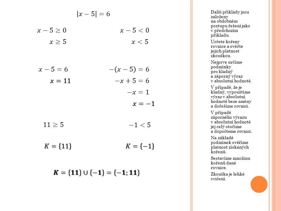 Další příklady jsou založeny na obdobném postupu řešení jako v předchozím příkladu. Určete kořeny rovnice a ověřte jejich platnost zkouškou. Nejprve u