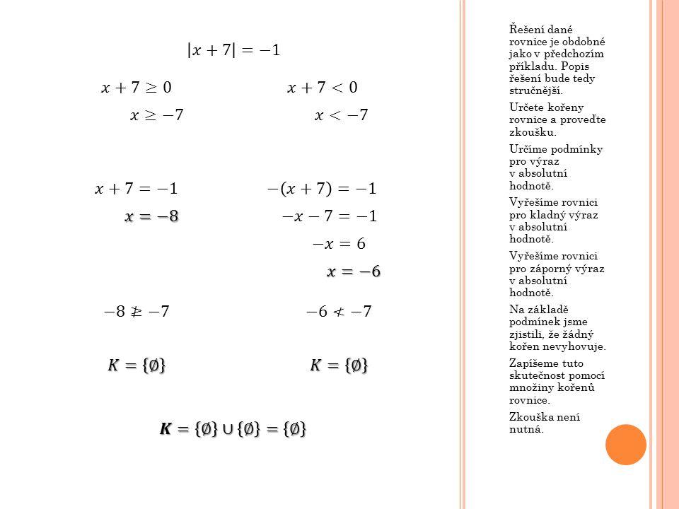 Řešení dané rovnice je obdobné jako v předchozím příkladu. Popis řešení bude tedy stručnější. Určete kořeny rovnice a proveďte zkoušku. Určíme podmínk
