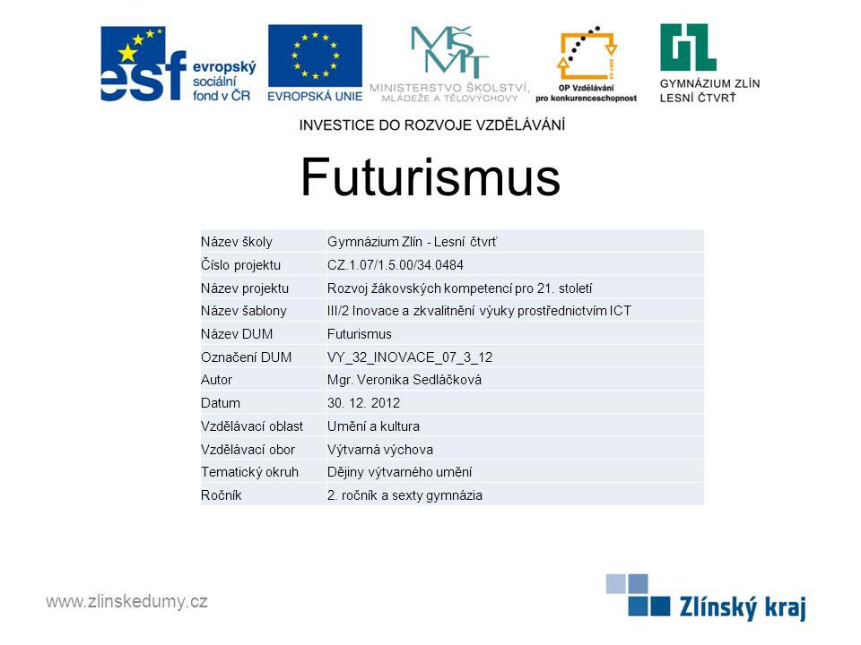 Futurismus www.zlinskedumy.cz Název školyGymnázium Zlín - Lesní čtvrť Číslo projektuCZ.1.07/1.5.00/34.0484 Název projektuRozvoj žákovských kompetencí