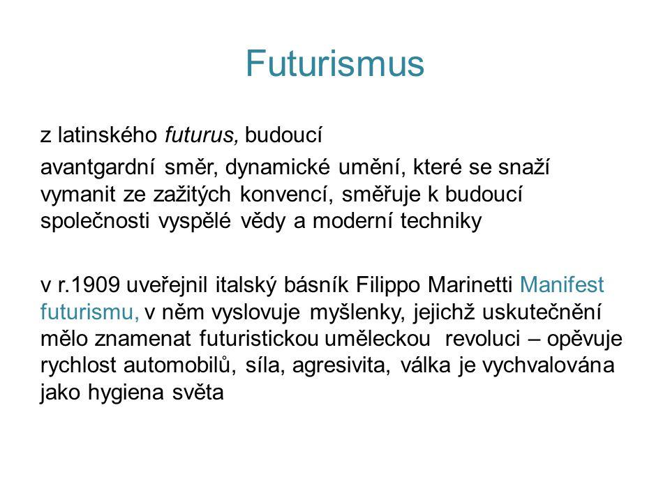 Futurismus z latinského futurus, budoucí avantgardní směr, dynamické umění, které se snaží vymanit ze zažitých konvencí, směřuje k budoucí společnosti