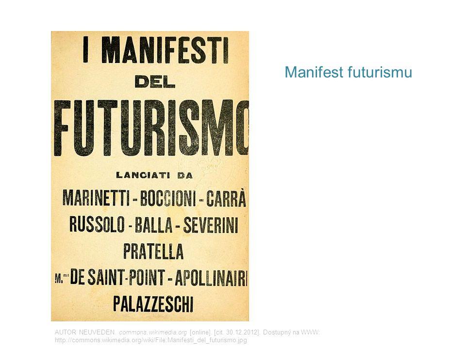 Manifest futurismu AUTOR NEUVEDEN. commons.wikimedia.org [online]. [cit. 30.12.2012]. Dostupný na WWW: http://commons.wikimedia.org/wiki/File:Manifest