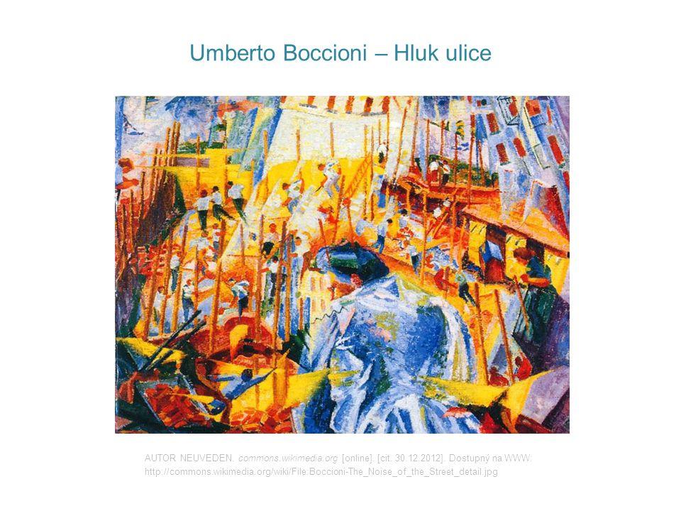 Umberto Boccioni – Hluk ulice AUTOR NEUVEDEN. commons.wikimedia.org [online]. [cit. 30.12.2012]. Dostupný na WWW: http://commons.wikimedia.org/wiki/Fi