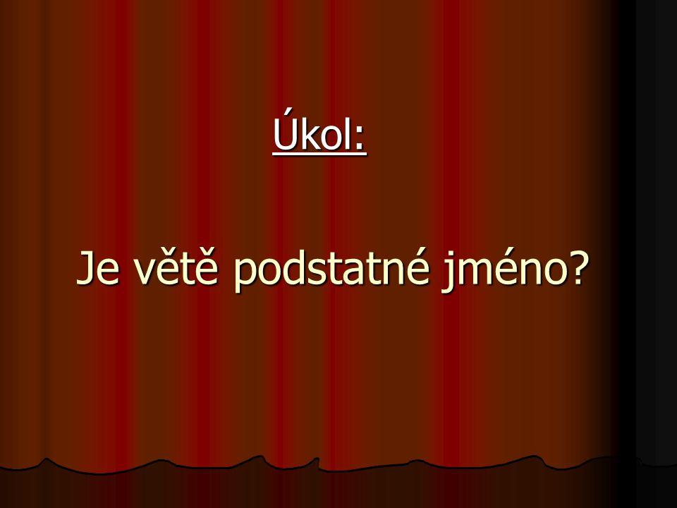 Je větě podstatné jméno Úkol: