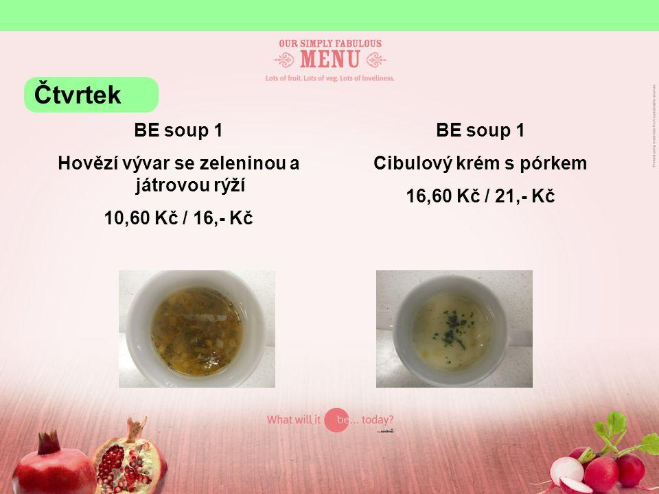 BE soup 1 Hovězí vývar se zeleninou a játrovou rýží 10,60 Kč / 16,- Kč BE soup 1 Cibulový krém s pórkem 16,60 Kč / 21,- Kč Čtvrtek