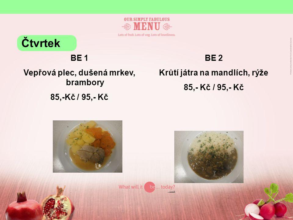 BE 1 Vepřová plec, dušená mrkev, brambory 85,-Kč / 95,- Kč BE 2 Krůtí játra na mandlích, rýže 85,- Kč / 95,- Kč Čtvrtek