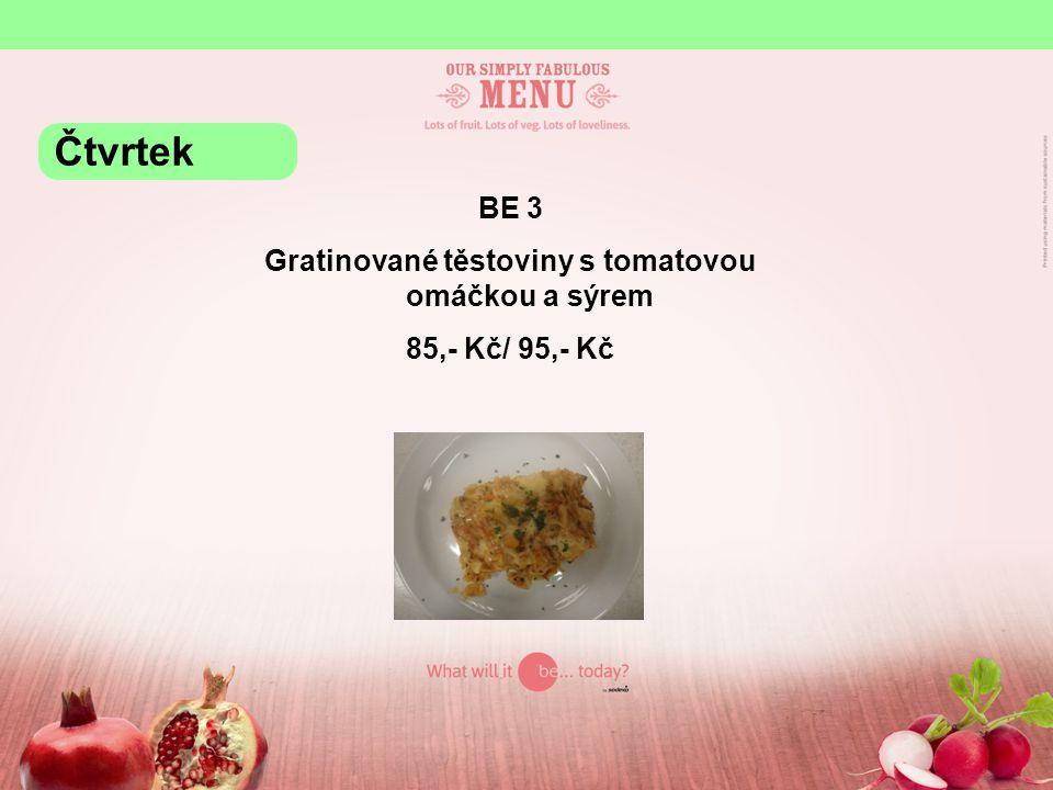 BE 3 Gratinované těstoviny s tomatovou omáčkou a sýrem 85,- Kč/ 95,- Kč Čtvrtek