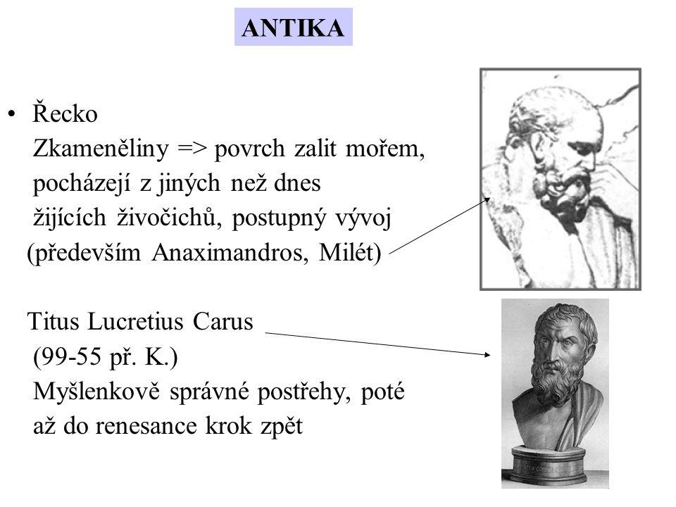 Řecko Zkameněliny => povrch zalit mořem, pocházejí z jiných než dnes žijících živočichů, postupný vývoj (především Anaximandros, Milét) Titus Lucretiu