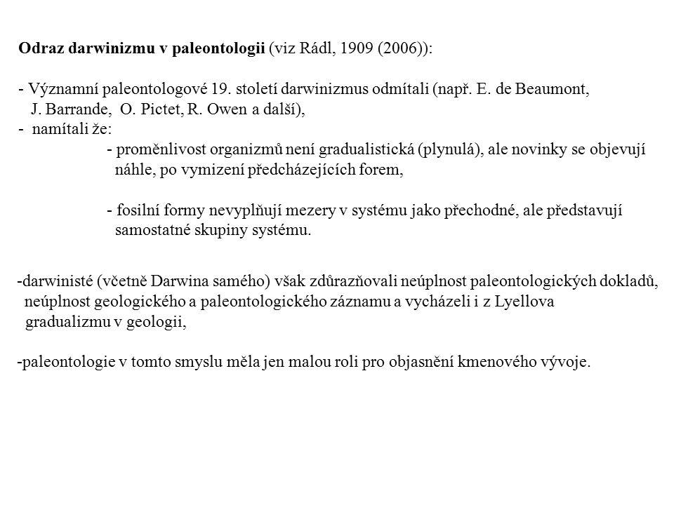 Odraz darwinizmu v paleontologii (viz Rádl, 1909 (2006)): - Významní paleontologové 19. století darwinizmus odmítali (např. E. de Beaumont, J. Barrand