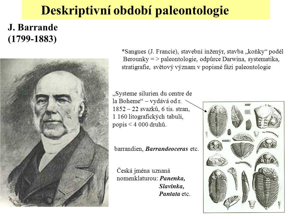 """Deskriptivní období paleontologie J. Barrande (1799-1883) *Sangues (J. Francie), stavební inženýr, stavba """"koňky"""" podél Berounky = > paleontologie, od"""