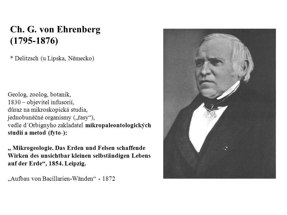 Ch. G. von Ehrenberg (1795-1876) * Delitzsch (u Lipska, Německo) Geolog, zoolog, botanik, 1830 – objevitel infusorií, důraz na mikroskopická studia, j