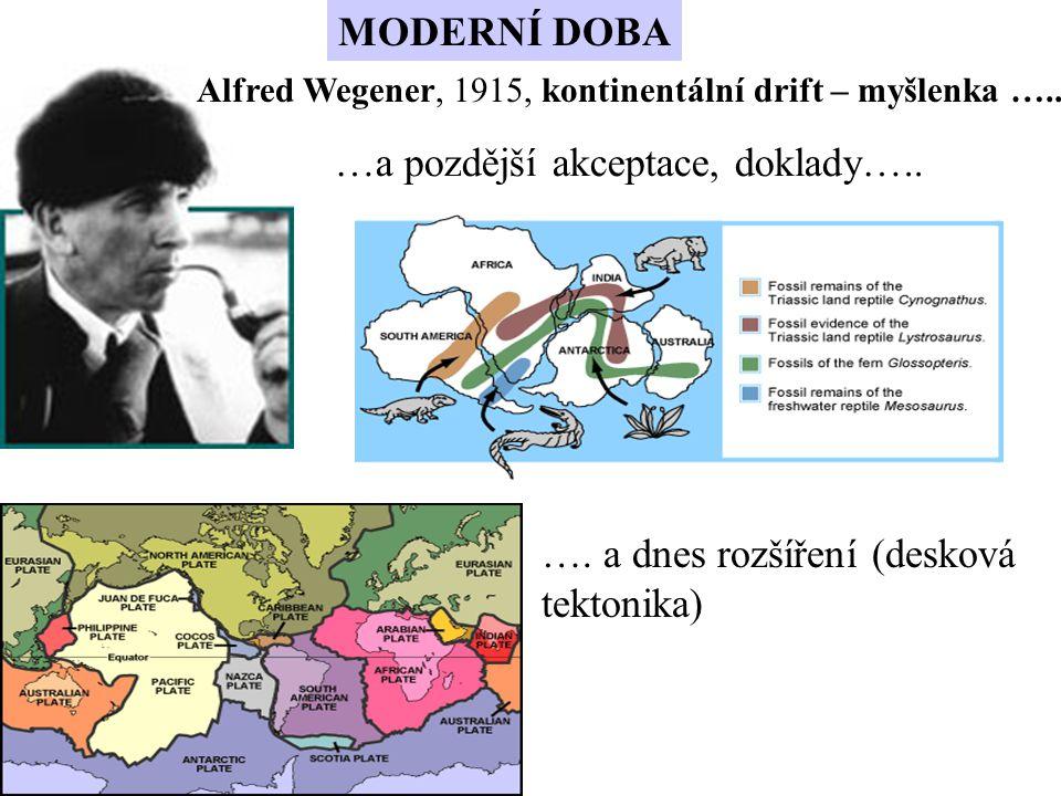 Alfred Wegener, 1915, kontinentální drift – myšlenka ….. …a pozdější akceptace, doklady….. …. a dnes rozšíření (desková tektonika) MODERNÍ DOBA
