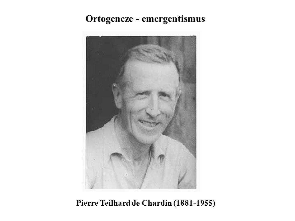 Pierre Teilhard de Chardin (1881-1955) Ortogeneze - emergentismus