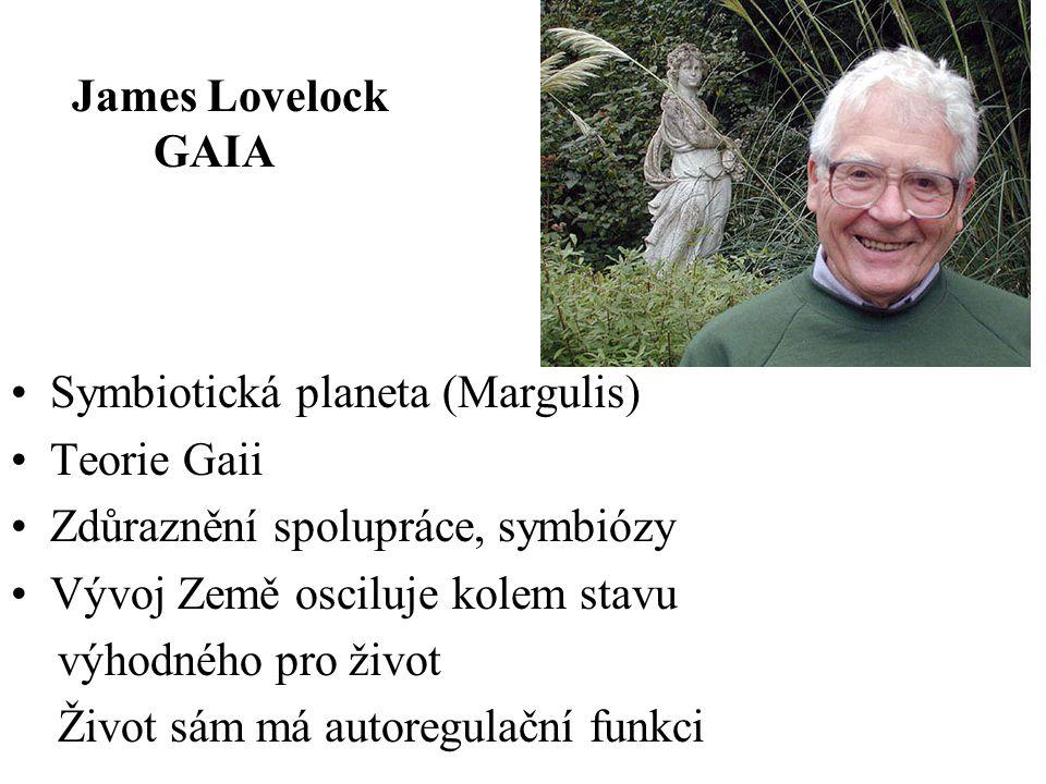 Symbiotická planeta (Margulis) Teorie Gaii Zdůraznění spolupráce, symbiózy Vývoj Země osciluje kolem stavu výhodného pro život Život sám má autoregula