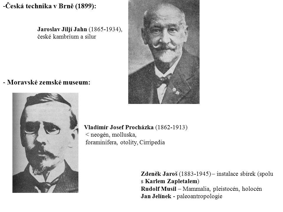 -Česká technika v Brně (1899): - Moravské zemské museum: Jaroslav Jiljí Jahn (1865-1934), české kambrium a silur Vladimír Josef Procházka (1862-1913)