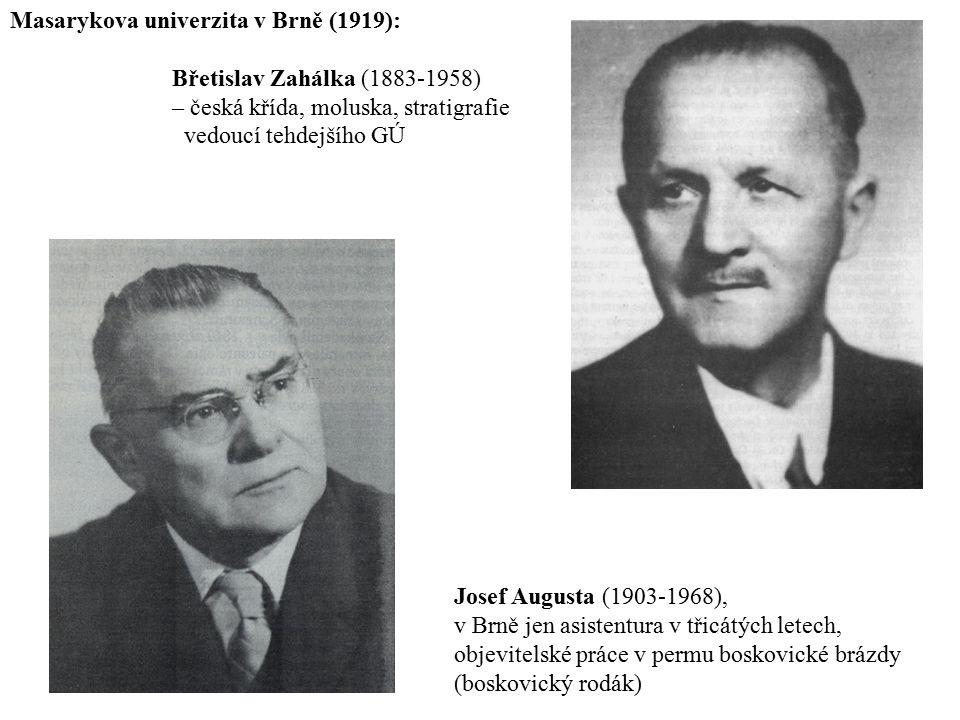 Masarykova univerzita v Brně (1919): Břetislav Zahálka (1883-1958) – česká křída, moluska, stratigrafie vedoucí tehdejšího GÚ Josef Augusta (1903-1968