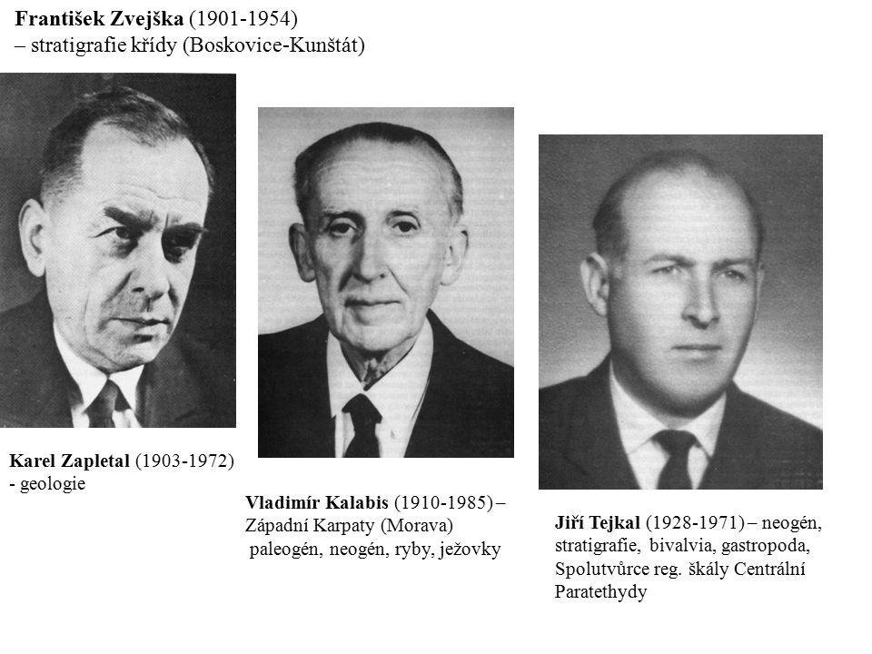 František Zvejška (1901-1954) – stratigrafie křídy (Boskovice-Kunštát) Karel Zapletal (1903-1972) - geologie Vladimír Kalabis (1910-1985) – Západní Ka