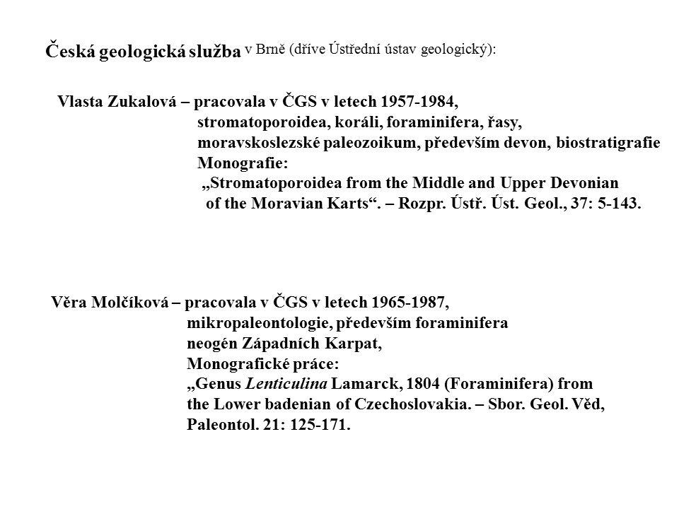 Česká geologická služba v Brně (dříve Ústřední ústav geologický): Vlasta Zukalová – pracovala v ČGS v letech 1957-1984, stromatoporoidea, koráli, fora