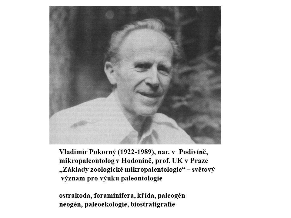 """Vladimír Pokorný (1922-1989), nar. v Podivíně, mikropaleontolog v Hodoníně, prof. UK v Praze """"Základy zoologické mikropalentologie"""" – světový význam p"""