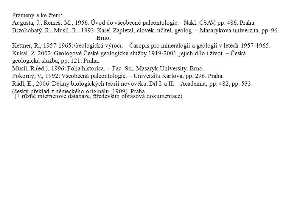 Prameny a ke čtení: Augusta, J., Remeš, M., 1956: Úvod do všeobecné paleontologie. –Nakl. ČSAV, pp. 486. Praha. Brzobohatý, R., Musil, R., 1993: Karel