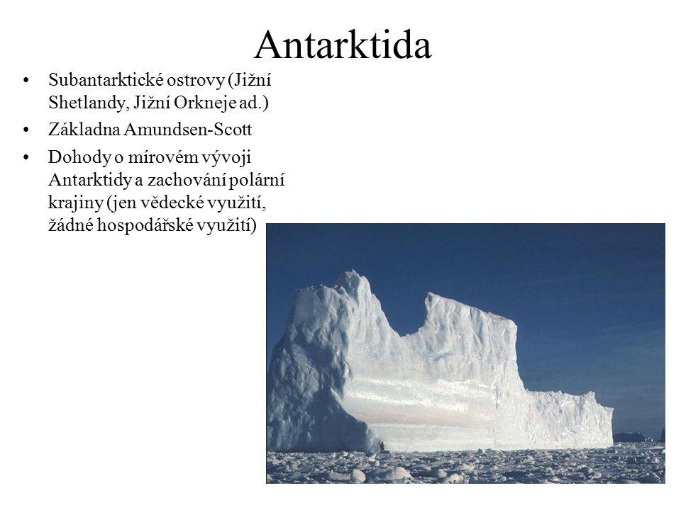 Antarktida Subantarktické ostrovy (Jižní Shetlandy, Jižní Orkneje ad.) Základna Amundsen-Scott Dohody o mírovém vývoji Antarktidy a zachování polární krajiny (jen vědecké využití, žádné hospodářské využití)