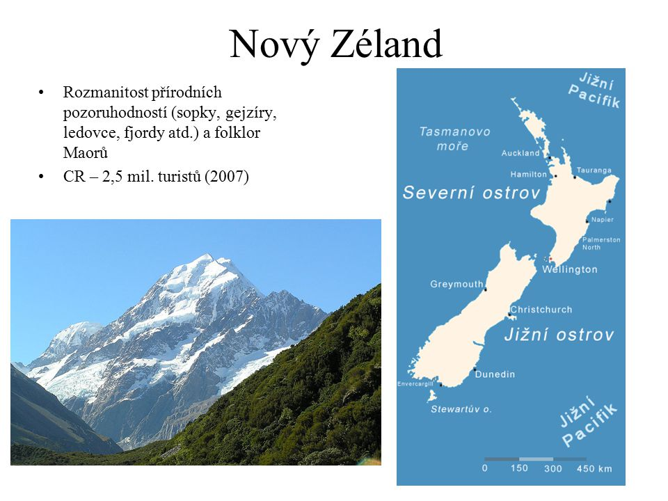Nový Zéland Rozmanitost přírodních pozoruhodností (sopky, gejzíry, ledovce, fjordy atd.) a folklor Maorů CR – 2,5 mil. turistů (2007)