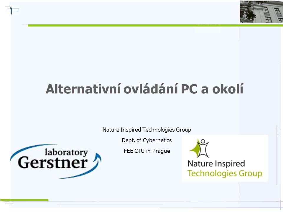 Alternativní ovládání PC a okolí Nature Inspired Technologies Group Dept. of Cybernetics FEE CTU in Prague