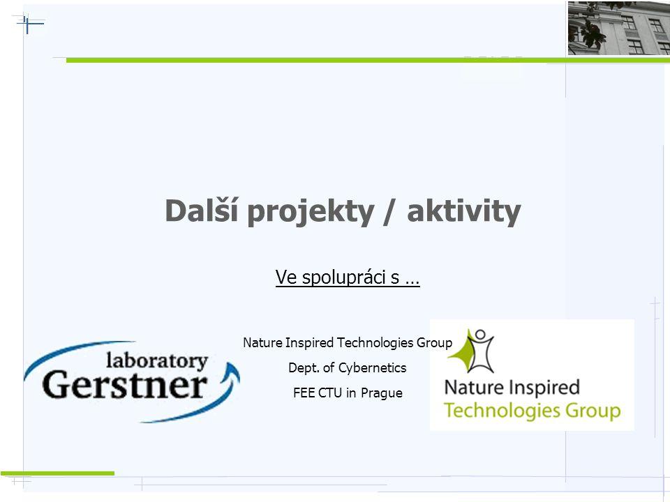 Další projekty / aktivity Ve spolupráci s … Nature Inspired Technologies Group Dept. of Cybernetics FEE CTU in Prague