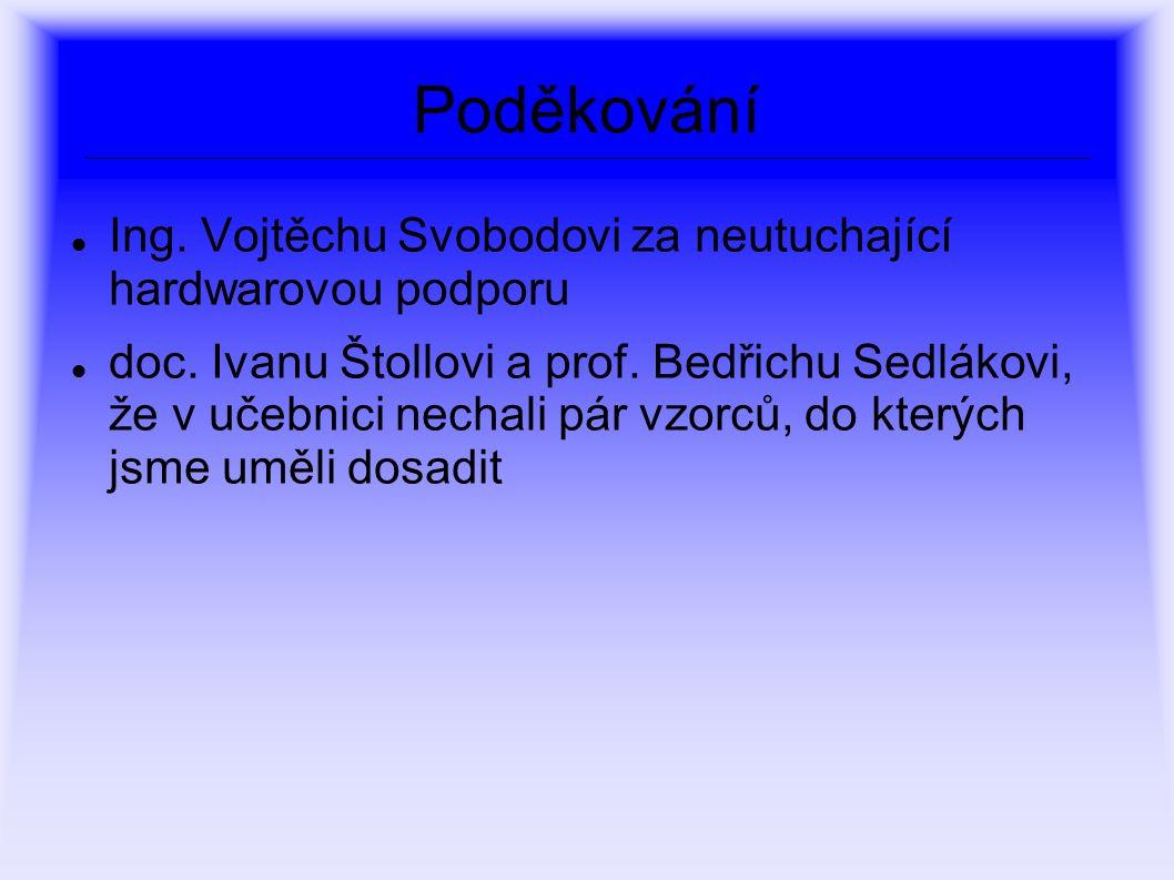 Poděkování Ing.Vojtěchu Svobodovi za neutuchající hardwarovou podporu doc.