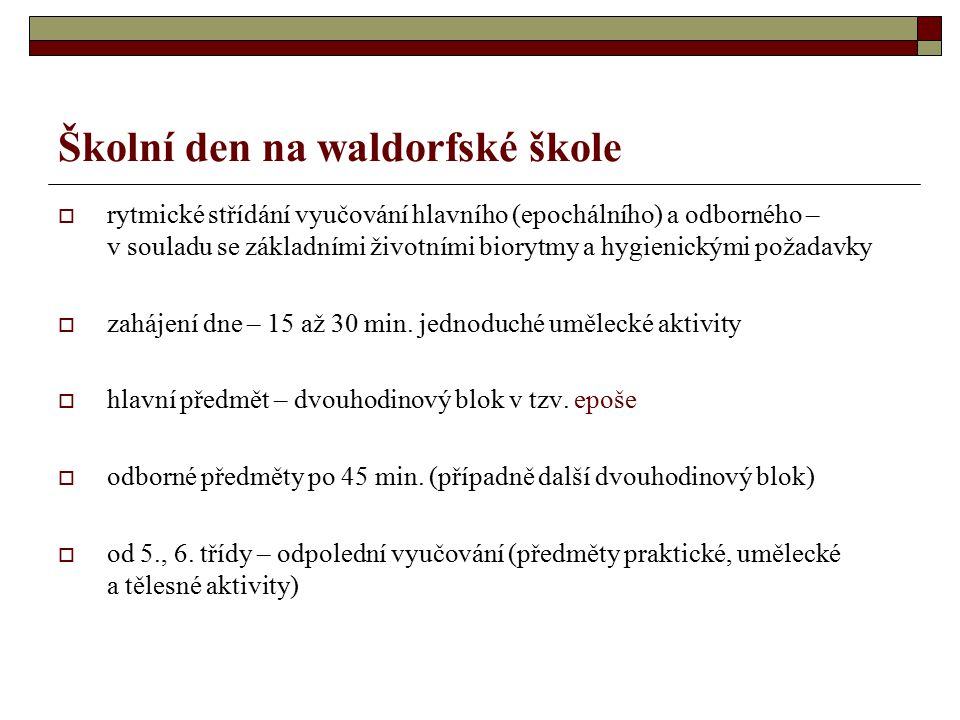 Školní den na waldorfské škole  rytmické střídání vyučování hlavního (epochálního) a odborného – v souladu se základními životními biorytmy a hygienickými požadavky  zahájení dne – 15 až 30 min.