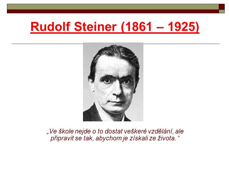 """Rudolf Steiner (1861 – 1925) """"Ve škole nejde o to dostat veškeré vzdělání, ale připravit se tak, abychom je získali ze života. """""""