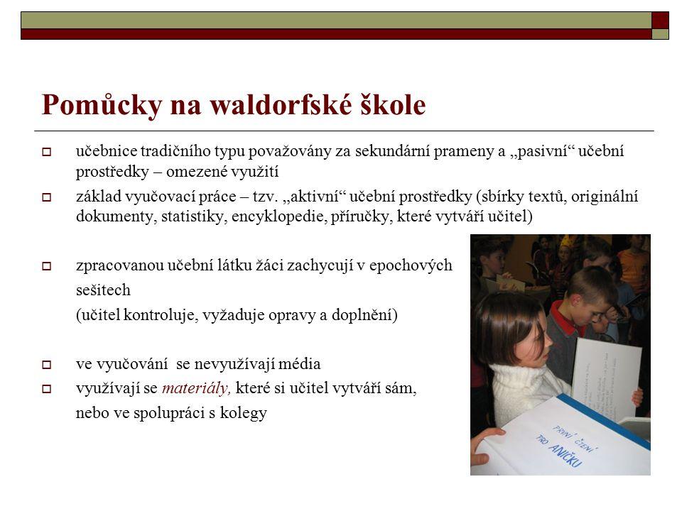 """Pomůcky na waldorfské škole  učebnice tradičního typu považovány za sekundární prameny a """"pasivní"""" učební prostředky – omezené využití  základ vyučo"""
