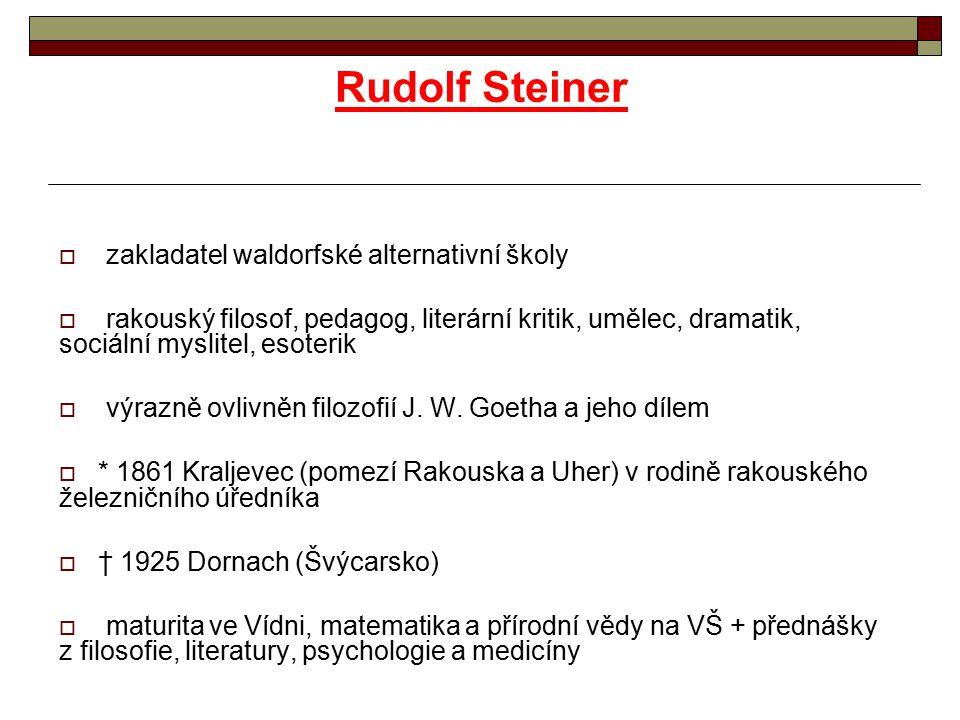 Rudolf Steiner  zakladatel waldorfské alternativní školy  rakouský filosof, pedagog, literární kritik, umělec, dramatik, sociální myslitel, esoterik  výrazně ovlivněn filozofií J.