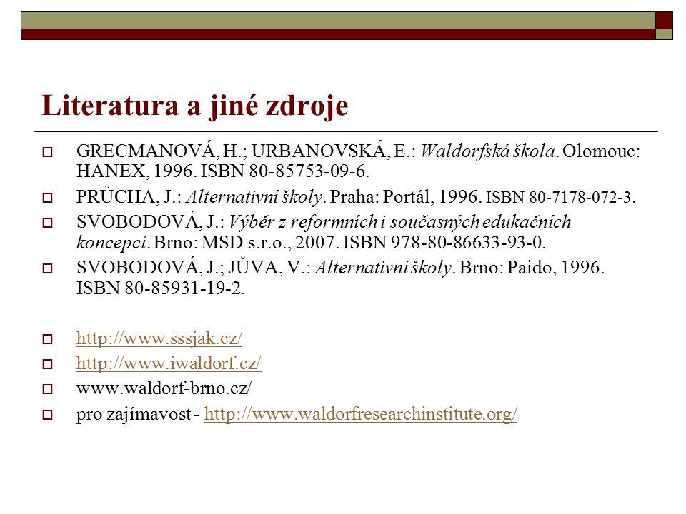Literatura a jiné zdroje  GRECMANOVÁ, H.; URBANOVSKÁ, E.: Waldorfská škola. Olomouc: HANEX, 1996. ISBN 80-85753-09-6.  PRŮCHA, J.: Alternativní škol
