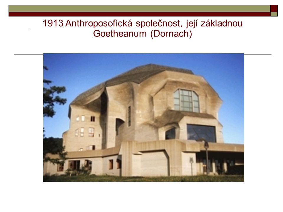 - 1913 Anthroposofická společnost, její základnou Goetheanum (Dornach)