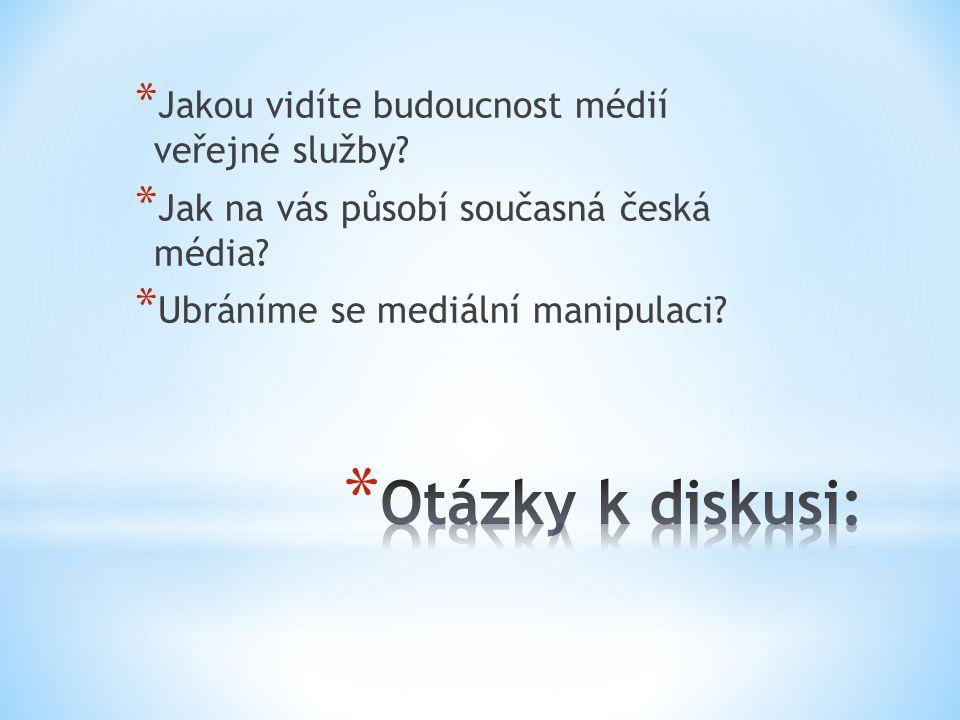 * Jakou vidíte budoucnost médií veřejné služby? * Jak na vás působí současná česká média? * Ubráníme se mediální manipulaci?