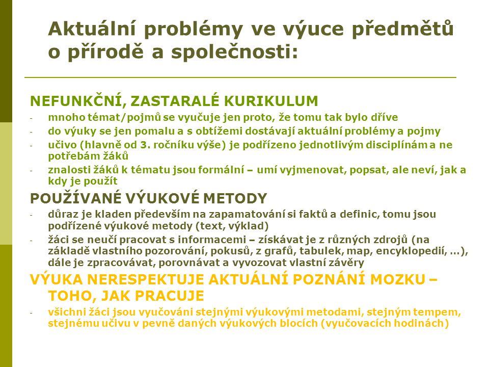 Aktuální problémy ve výuce předmětů o přírodě a společnosti: NEFUNKČNÍ, ZASTARALÉ KURIKULUM - mnoho témat/pojmů se vyučuje jen proto, že tomu tak bylo