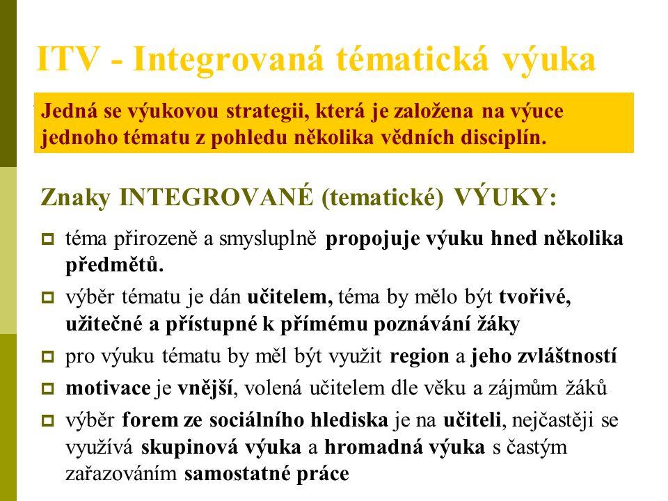 ITV - Integrovaná tématická výuka Znaky INTEGROVANÉ (tematické) VÝUKY:  téma přirozeně a smysluplně propojuje výuku hned několika předmětů.  výběr t