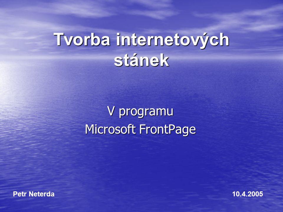 Tvorba internetových stánek V programu Microsoft FrontPage Petr Neterda10.4.2005