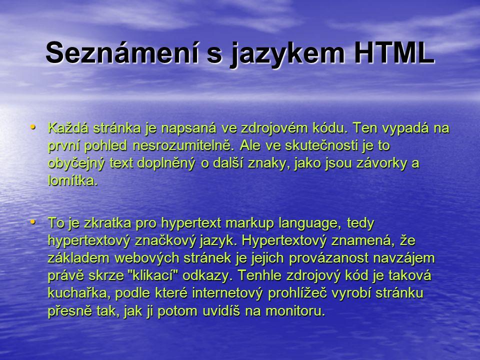 Seznámení s jazykem HTML Každá stránka je napsaná ve zdrojovém kódu.
