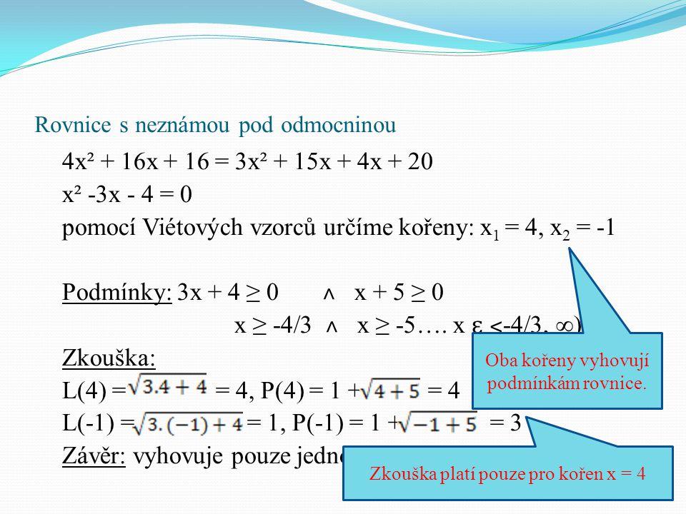 Rovnice s neznámou pod odmocninou 4x² + 16x + 16 = 3x² + 15x + 4x + 20 x² -3x - 4 = 0 pomocí Viétových vzorců určíme kořeny: x 1 = 4, x 2 = -1 Podmínk