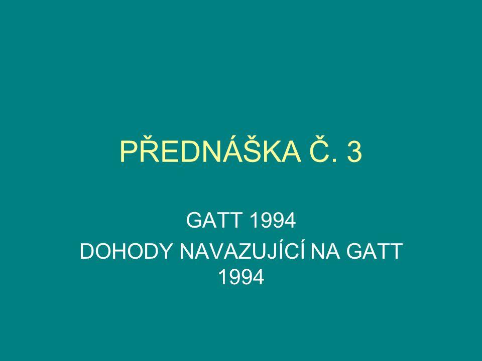 PŘEDNÁŠKA Č. 3 GATT 1994 DOHODY NAVAZUJÍCÍ NA GATT 1994