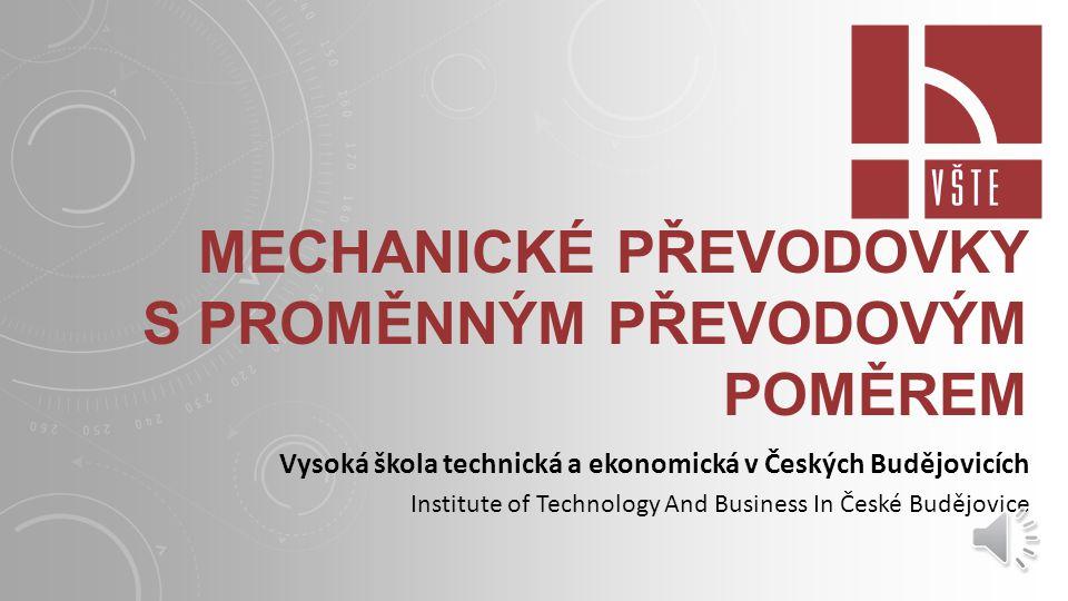 MECHANICKÉ PŘEVODOVKY S PROMĚNNÝM PŘEVODOVÝM POMĚREM Vysoká škola technická a ekonomická v Českých Budějovicích Institute of Technology And Business In České Budějovice