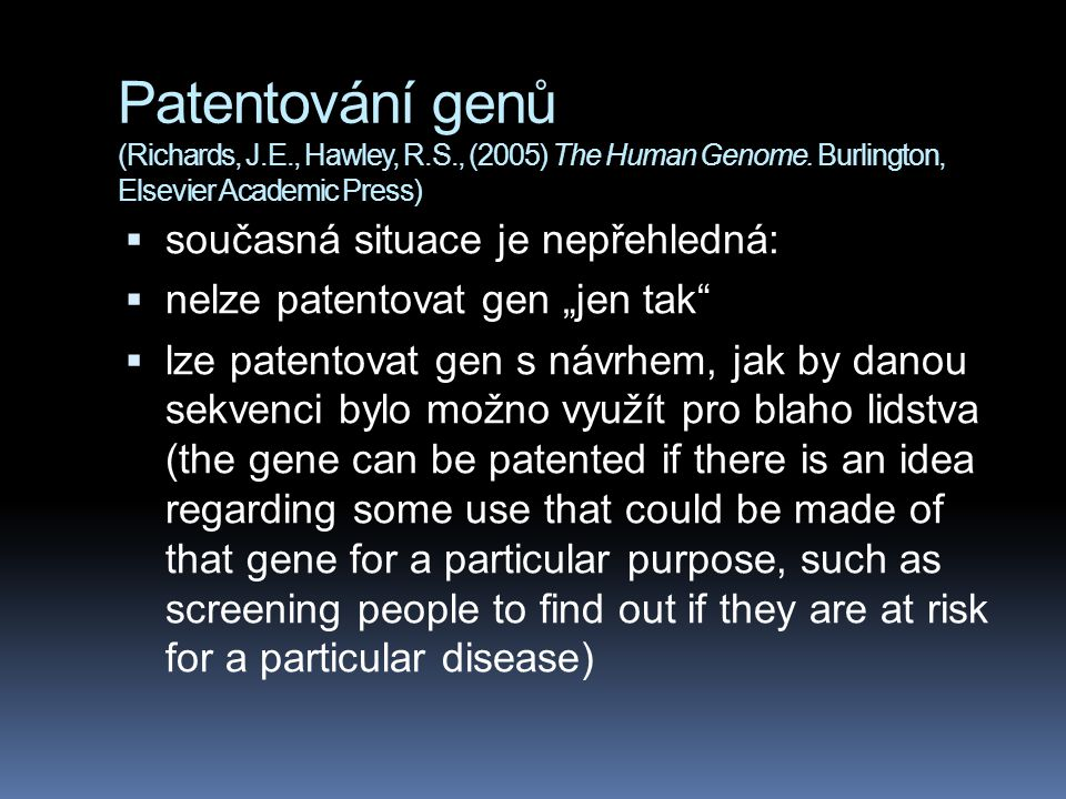 Patentování genů (Richards, J.E., Hawley, R.S., (2005) The Human Genome. Burlington, Elsevier Academic Press)  současná situace je nepřehledná:  nel