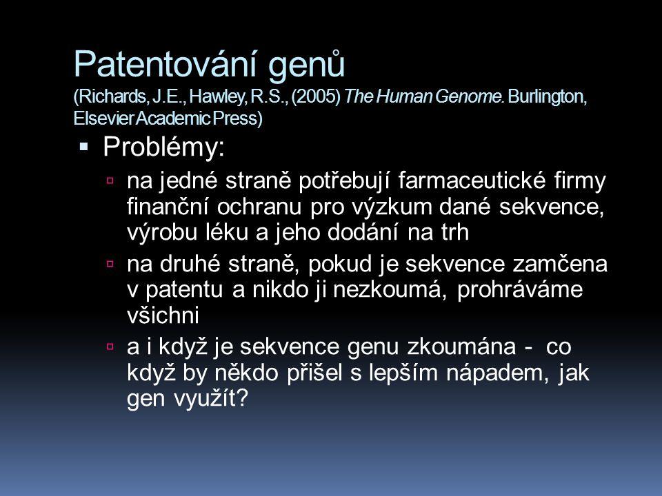 Patentování genů (Richards, J.E., Hawley, R.S., (2005) The Human Genome. Burlington, Elsevier Academic Press)  Problémy:  na jedné straně potřebují