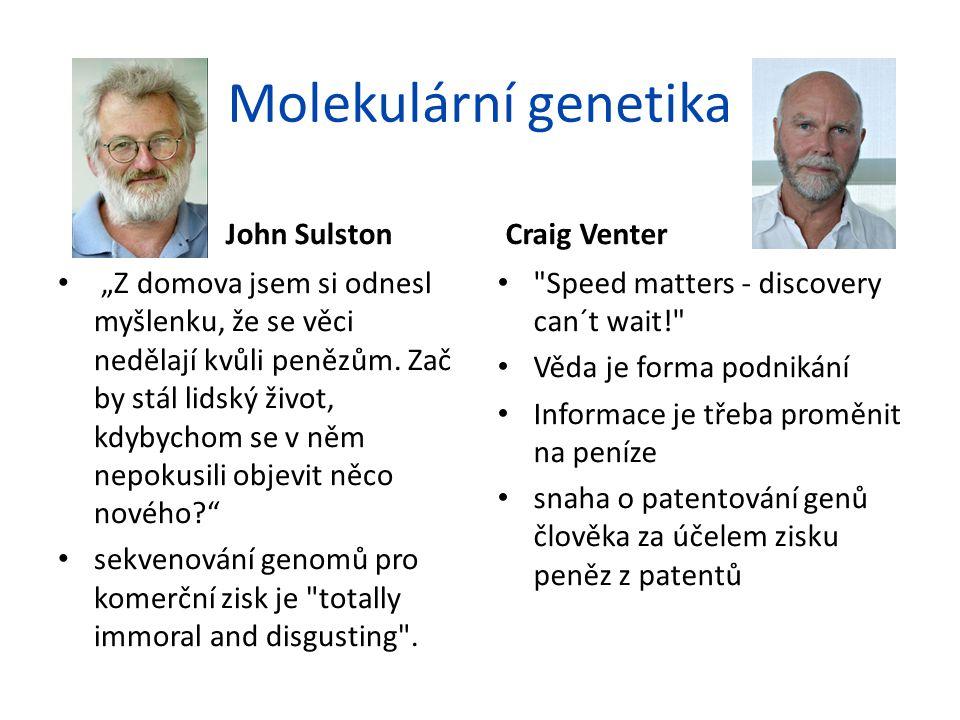 """Molekulární genetika John SulstonCraig Venter """"Z domova jsem si odnesl myšlenku, že se věci nedělají kvůli penězům. Zač by stál lidský život, kdybycho"""