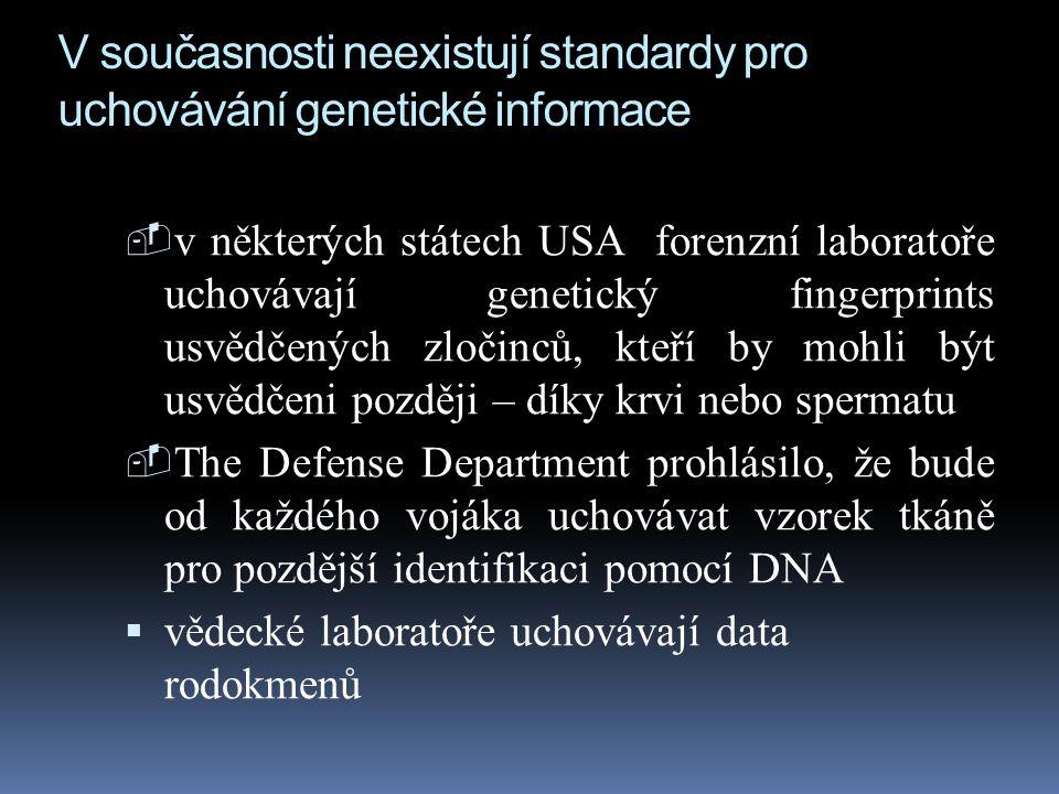 V současnosti neexistují standardy pro uchovávání genetické informace - v některých státech USA forenzní laboratoře uchovávají genetický fingerprints