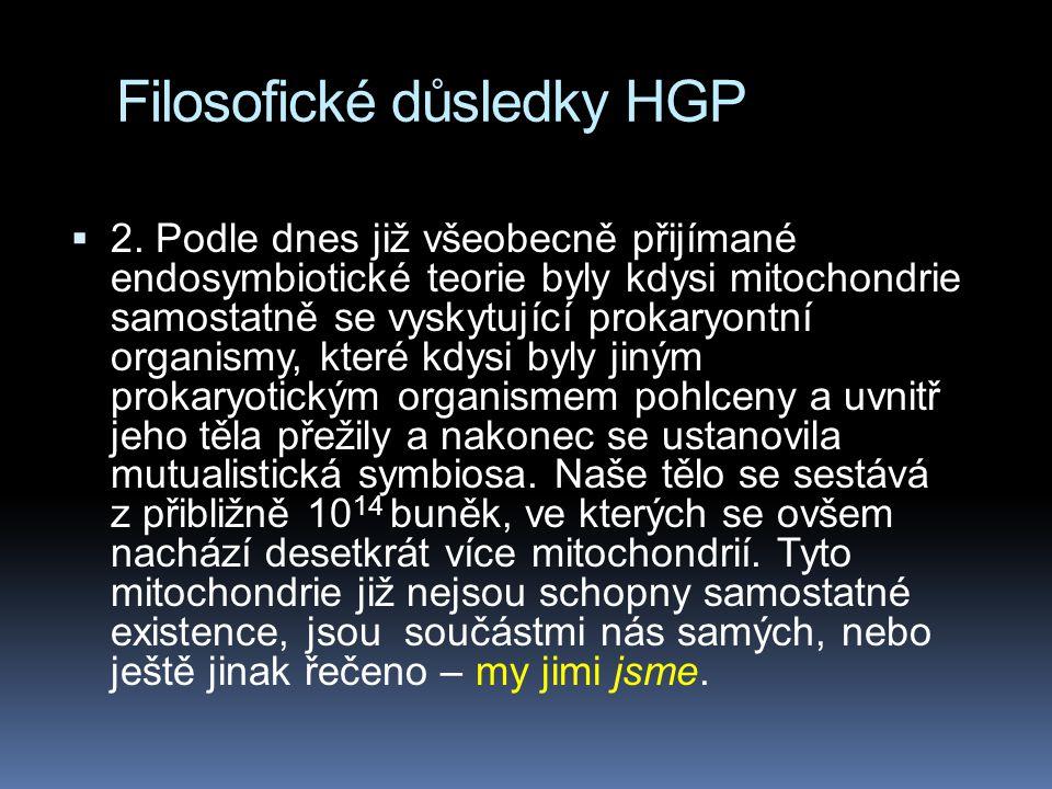 Filosofické důsledky HGP  2. Podle dnes již všeobecně přijímané endosymbiotické teorie byly kdysi mitochondrie samostatně se vyskytující prokaryontní