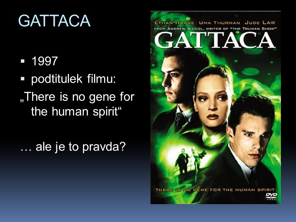 "GATTACA  1997  podtitulek filmu: ""There is no gene for the human spirit"" … ale je to pravda?"